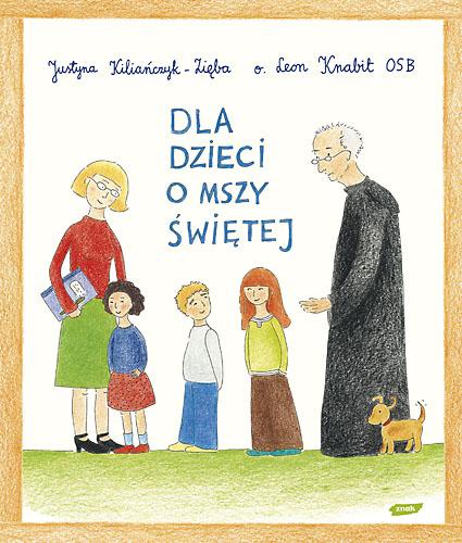 Dla dzieci o Mszy Świętej - o. L. Knabit, J. Kiliańczyk-Zięba ... | okładka
