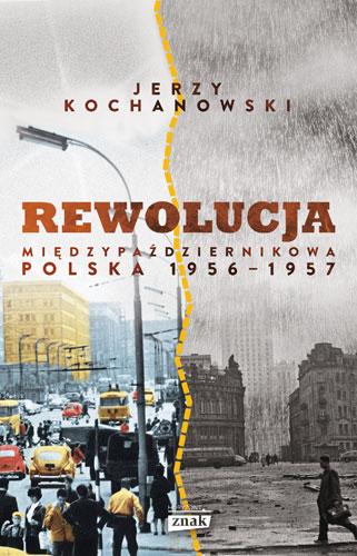 Rewolucja międzypaździernikowa. Polska 1956-1957 - Jerzy Kochanowski | okładka