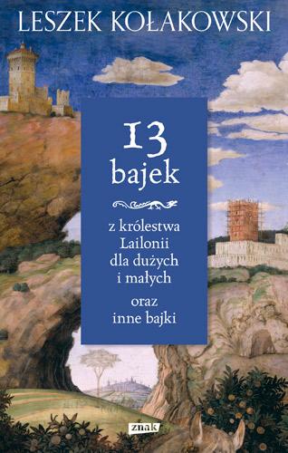 13 bajek z królestwa Lailonii dla dużych i małych - Leszek Kołakowski | okładka