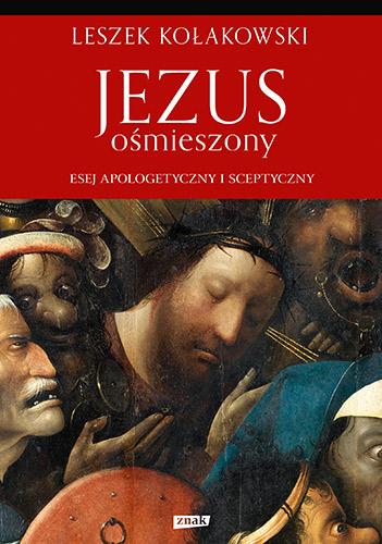 Jezus ośmieszony. Esej apologetyczny i sceptyczny - Leszek Kołakowski | okładka