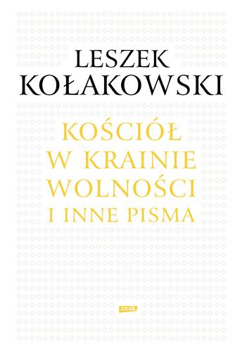 Kościół w krainie wolności. O Janie Pawle II, Kościele i chrześcijaństwie  - Leszek Kołakowski  | okładka