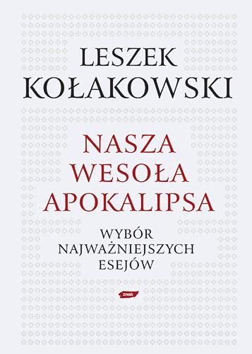 Nasza wesoła apokalipsa. Wybór najważniejszych esejów.  - Leszek Kołakowski  | okładka