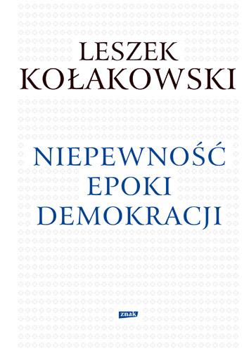 Niepewność epoki demokracji - Leszek Kołakowski | okładka