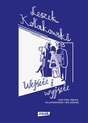 Wejście i wyjście oraz inne utwory ku przestrodze i dla zabawy - Leszek Kołakowski | okładka