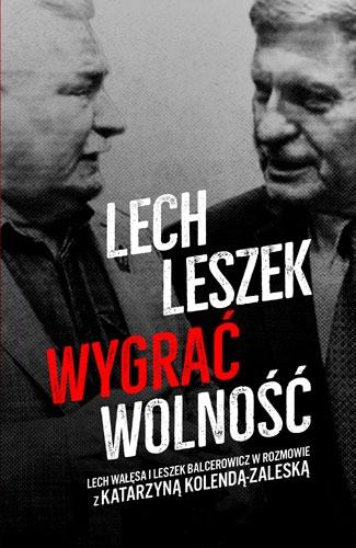 Lech, Leszek. Wygrać wolność - Katarzyna Kolenda-Zaleska, Leszek Balcerowicz, Lech Wałęsa | okładka