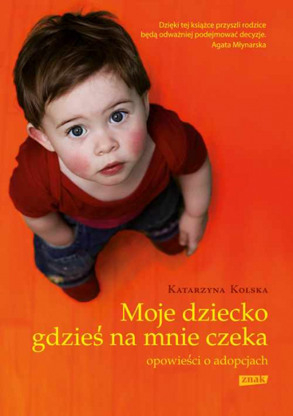 Moje dziecko gdzieś na mnie czeka. Opowieści o adopcjach - Katarzyna Kolska  | okładka