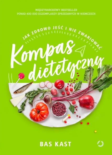 Kompas dietetyczny. Jak zdrowo jeść i nie zwariować - Bas Kast | okładka