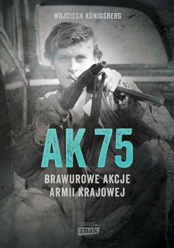 AK75. Brawurowe akcje Armii Krajowej - Wojciech Königsberg | okładka