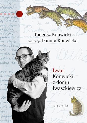 Iwan Konwicki, z domu Iwaszkiewicz. Biografia - Tadeusz Konwicki  | okładka