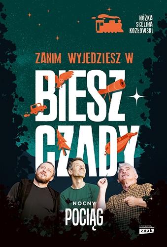 Zanim wyjedziesz w Bieszczady. Nocny pociąg - Kozłowski Maciej, Scelina Marcin, Nóżka Kazimierz | okładka