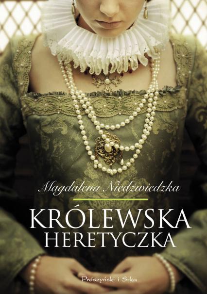 Królewska heretyczka - Magdalena Niedźwiedzka | okładka