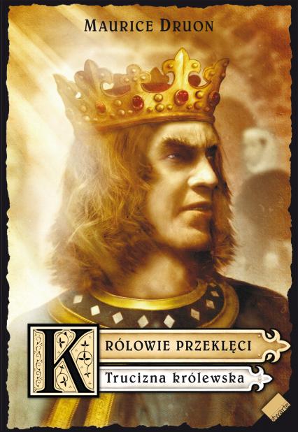 Królowie przeklęci. Trucizna królewska - Maurice Druon  | okładka