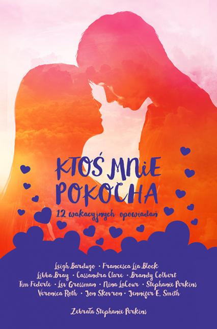 Ktoś mnie pokocha. 12 wakacyjnych opowiadań - Opracowanie zbiorowe, zebrała Stephanie Perkins | okładka