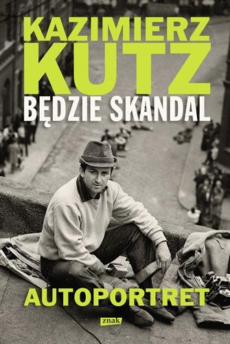 Będzie skandal. Autoportret Kazimierza Kutza - Kazimierz Kutz | okładka