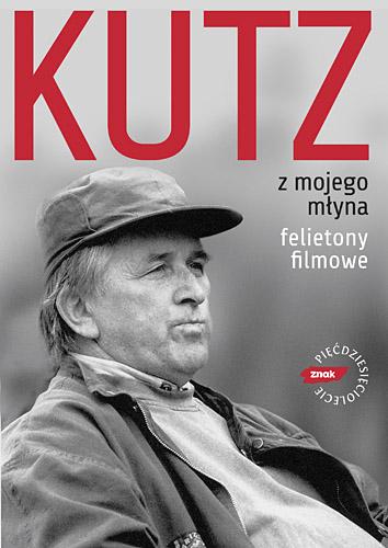 Z mojego młyna. Felietony filmowe - Kazimierz Kutz  | okładka