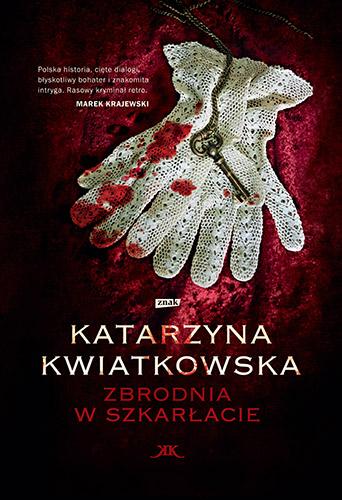 Zbrodnia w szkarłacie - Katarzyna  Kwiatkowska | okładka
