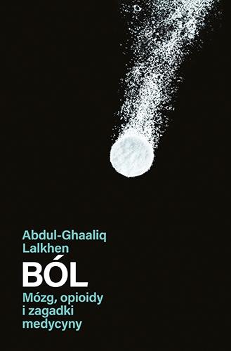 Ból. Mózg, opioidy i zagadki medycyny  - Lalkhen Abdul-Ghaaliq | okładka