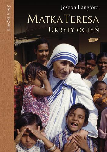 Matka Teresa: ukryty ogień. Spotkanie, które zmieniło życie Matki Teresy a teraz może zmienić także twoje - Joseph Langford   | okładka