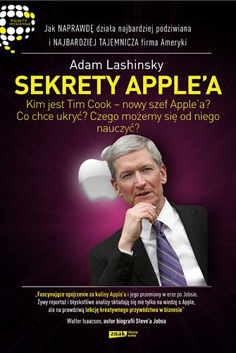 Sekrety Apple'a. Jak naprawdę działa najbardziej podziwiana i najbardziej tajemnicza firma Ameryki - Adam Lashinsky   | okładka