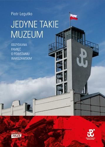 Jedyne takie muzeum. Odzyskana pamięć o Powstaniu Warszawskim - Piotr Legutko | okładka