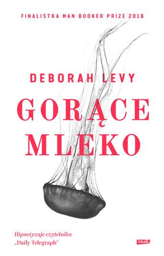 Gorące mleko - Deborah Levy | okładka