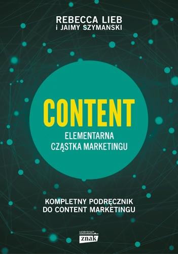 CONTENT. Elementarna cząstka marketingu - Rebecca Lieb, Jaimy Szymanski | okładka