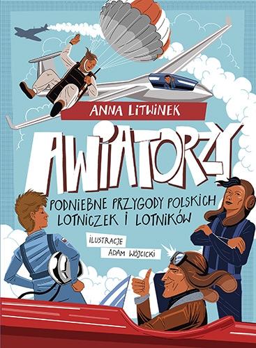Awiatorzy. Podniebne przygody polskich lotniczek i lotników - Litwinek Anna | okładka