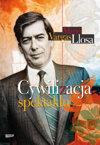 Cywilizacja spektaklu - Mario Vargas Llosa  | okładka