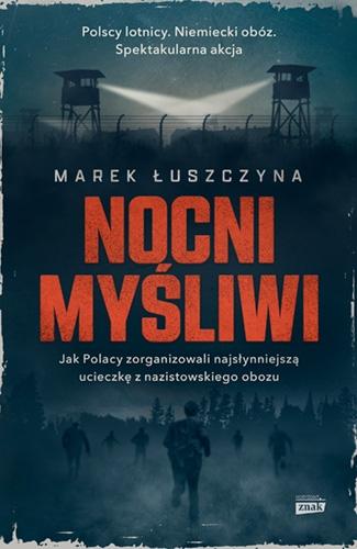 Nocni myśliwi. Jak Polacy zorganizowali najsłynniejszą ucieczkę z nazistowskiego obozu - Łuszczyna Marek | okładka