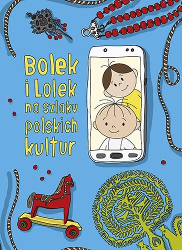 Bolek i Lolek na szlaku polskich kultur. Wznowienie 2021 - Majkowska-Szajer Dorota, Szewczyk Sara | okładka