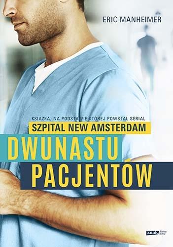 """Dwunastu pacjentów. Książka, na podstawie której powstał serial """"Szpital New Amsterdam"""" - Manheimer Eric   okładka"""