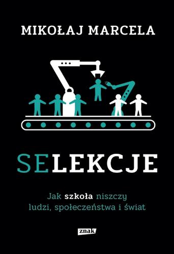 Selekcje. Jak szkoła niszczy ludzi, społeczeństwa i świat  - Mikołaj Marcela | okładka