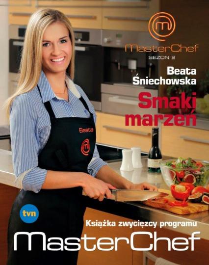 Smaki marzeń.  Książka zwycięzcy programu MasterChef  - Beata Śniechowska | okładka