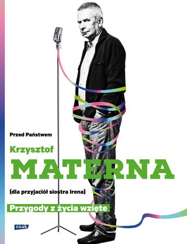 Przed Państwem Krzysztof Materna (dla przyjaciół siostra Irena). Przygody  z życia wzięte - Krzysztof Materna, Marta Szarejko | okładka