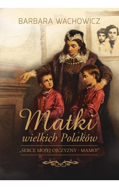 Matki wielkich Polaków - Barbara Wachowicz | okładka