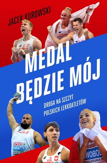 Medal będzie mój.  Droga na szczyt polskich lekkoatletów - Jacek Kurowski | okładka