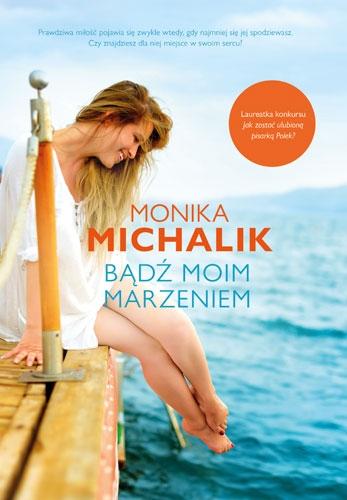 Bądź moim marzeniem - Monika Michalik | okładka