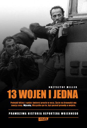 13 wojen i jedna. Prawdziwa historia reportera wojennego - Krzysztof Miller | okładka
