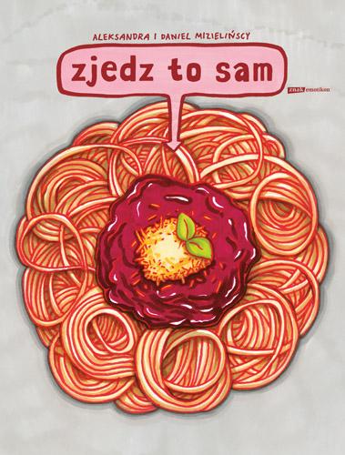Zjedz to sam - Aleksandra Mizielińska , Daniel ... | okładka