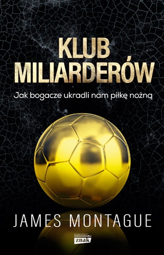 Klub miliarderów. Jak bogacze ukradli nam piłkę nożną - James Montague | okładka