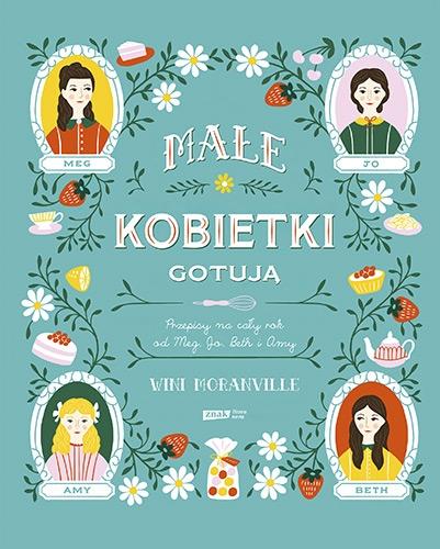 Małe kobietki gotują. Przepisy na cały rok od Meg, Jo, Beth i Amy - Moranville Wini | okładka