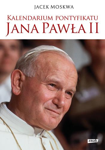 Kalendarium pontyfikatu Jana Pawła II - Jacek Moskwa   okładka