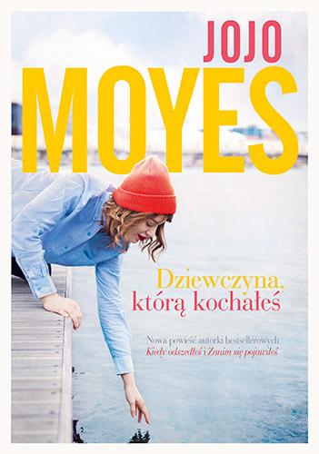 Dziewczyna, którą kochałeś - Jojo Moyes | okładka