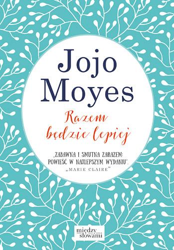 Razem będzie lepiej - Jojo Moyes  | okładka