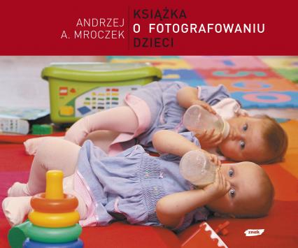 Książka o fotografowaniu dzieci - Andrzej A. Mroczek  | okładka