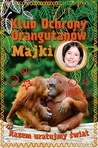 Klub Ochrony Orangutanów Majki. Razem uratujmy świ - Maja Mulak | okładka