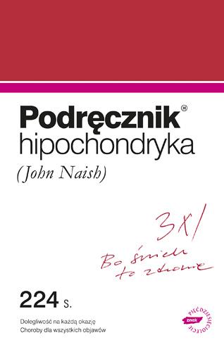 Podręcznik hipochondryka. Dolegliwość na każdą okazję, objawy chorób wszelakich  - John Naish   | okładka