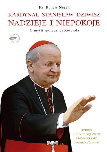 Kardynał Stanisław Dziwisz. Nadzieje i niepokoje. O myśli społecznej Kościoła - Robert Nęcek  | okładka