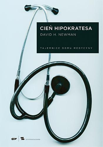 Cień Hipokratesa. Tajemnice Domu Medycyny - David H. Newman   | okładka