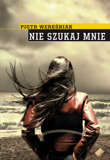 Nie szukaj mnie - Piotr Wereśniak  | okładka